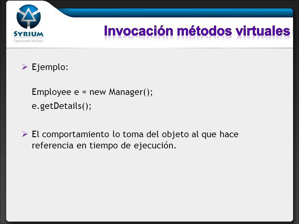 Ejemplo: Employee e = new Manager(); e.getDetails(); El comportamiento lo toma del objeto al que hace referencia en tiempo de ejecución.