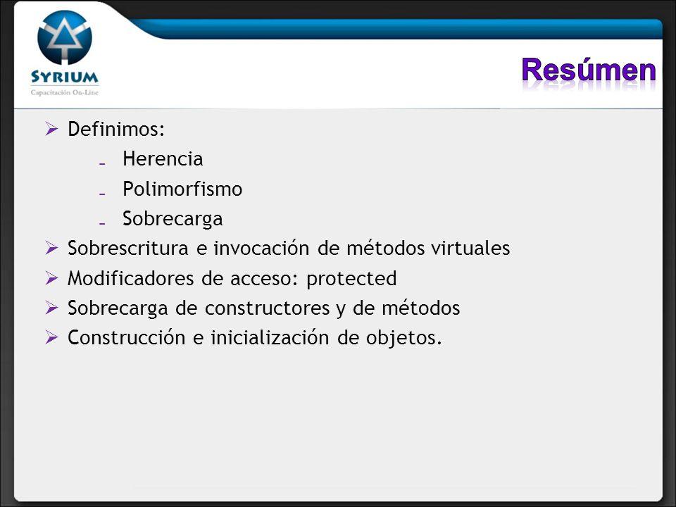 Definimos: Herencia Polimorfismo Sobrecarga Sobrescritura e invocación de métodos virtuales Modificadores de acceso: protected Sobrecarga de construct