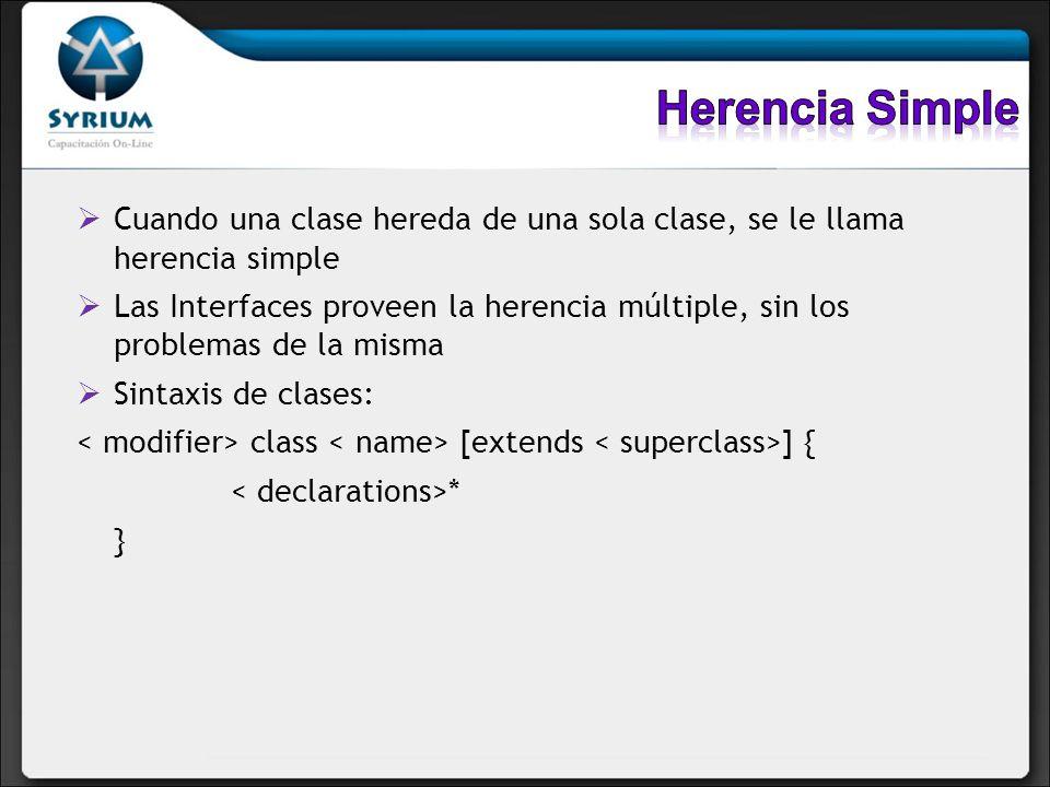 Cuando una clase hereda de una sola clase, se le llama herencia simple Las Interfaces proveen la herencia múltiple, sin los problemas de la misma Sint