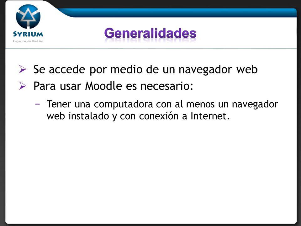 Se accede por medio de un navegador web Para usar Moodle es necesario: Tener una computadora con al menos un navegador web instalado y con conexión a