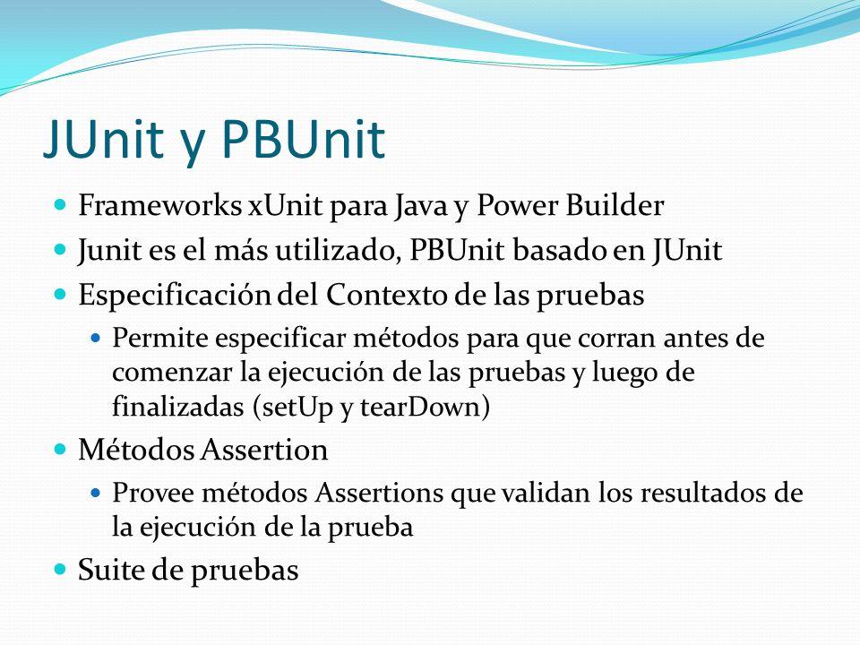 JUnit y PBUnit Frameworks xUnit para Java y Power Builder Junit es el más utilizado, PBUnit basado en JUnit Especificación del Contexto de las pruebas