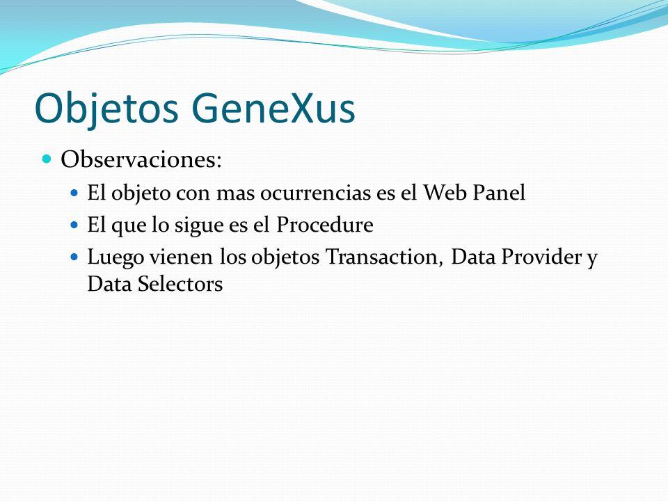 Objetos GeneXus Observaciones: El objeto con mas ocurrencias es el Web Panel El que lo sigue es el Procedure Luego vienen los objetos Transaction, Dat