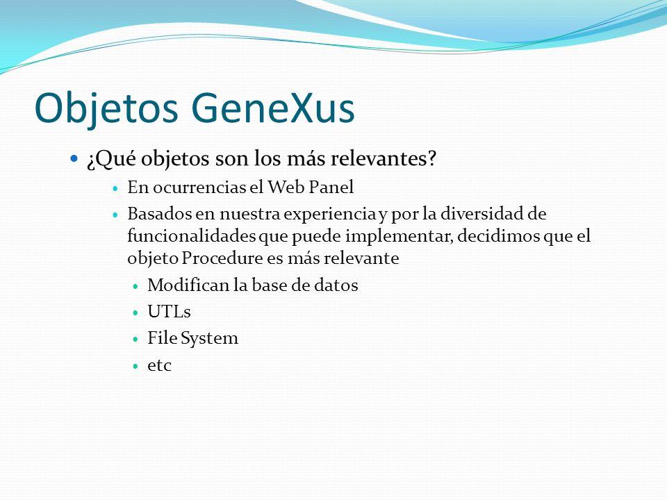 Objetos GeneXus ¿Qué objetos son los más relevantes? En ocurrencias el Web Panel Basados en nuestra experiencia y por la diversidad de funcionalidades