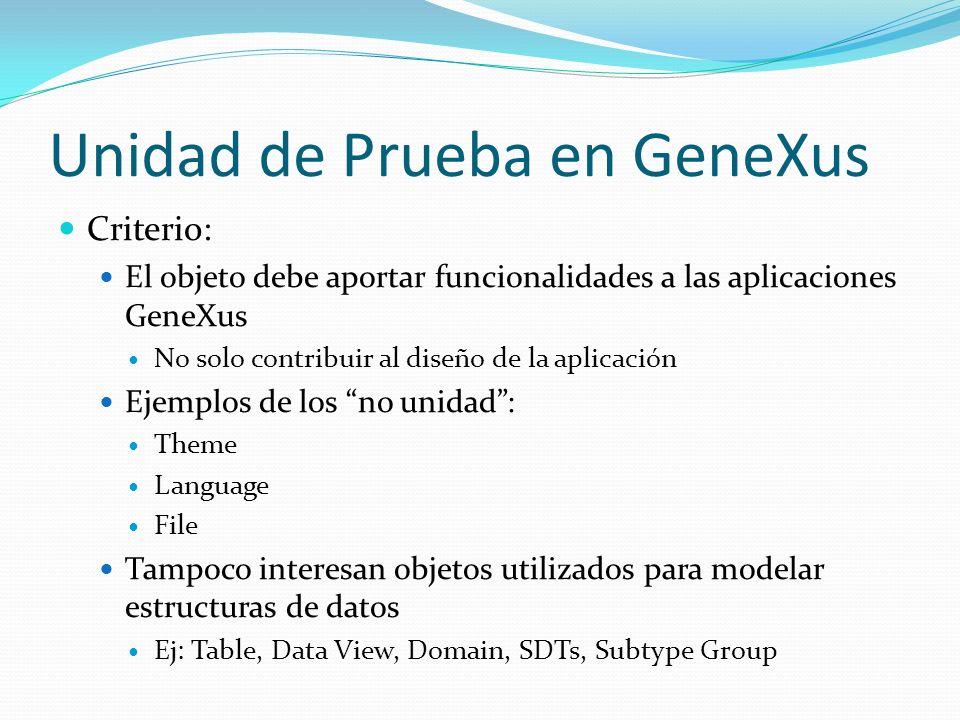 Unidad de Prueba en GeneXus Criterio: El objeto debe aportar funcionalidades a las aplicaciones GeneXus No solo contribuir al diseño de la aplicación