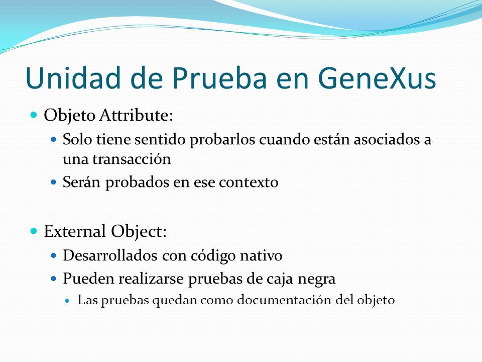 Unidad de Prueba en GeneXus Objeto Attribute: Solo tiene sentido probarlos cuando están asociados a una transacción Serán probados en ese contexto Ext