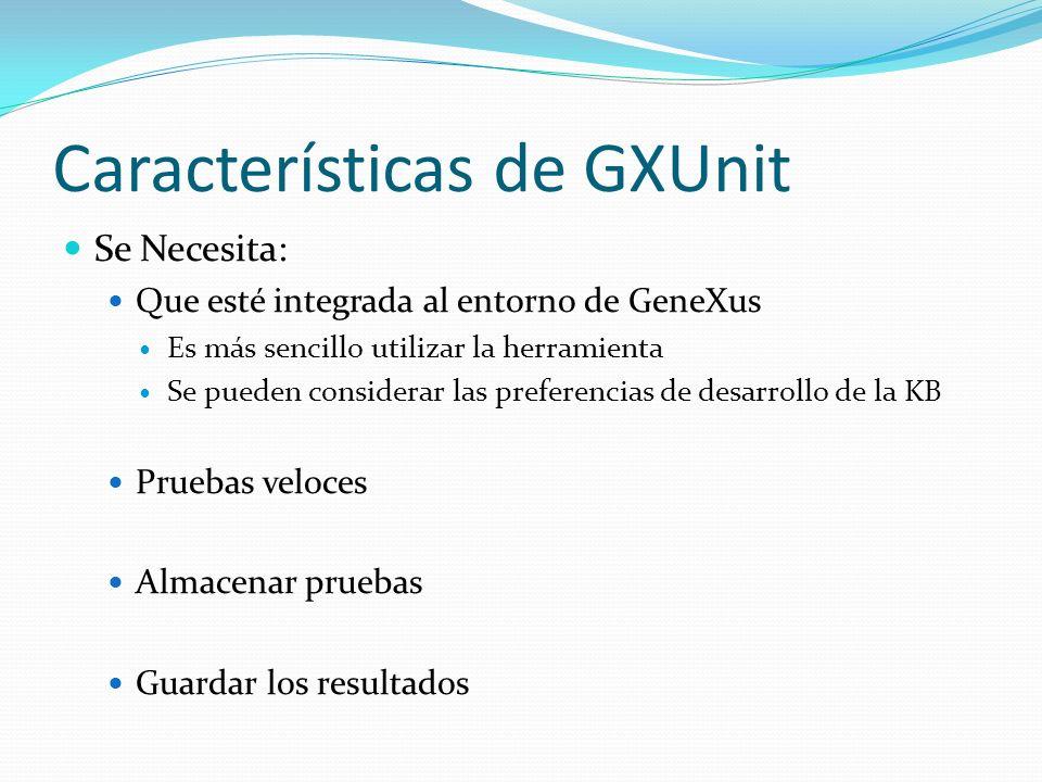 Características de GXUnit Se Necesita: Que esté integrada al entorno de GeneXus Es más sencillo utilizar la herramienta Se pueden considerar las prefe