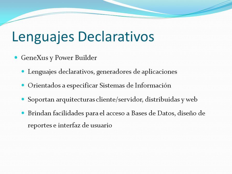 GeneXus y Power Builder Lenguajes declarativos, generadores de aplicaciones Orientados a especificar Sistemas de Información Soportan arquitecturas cl