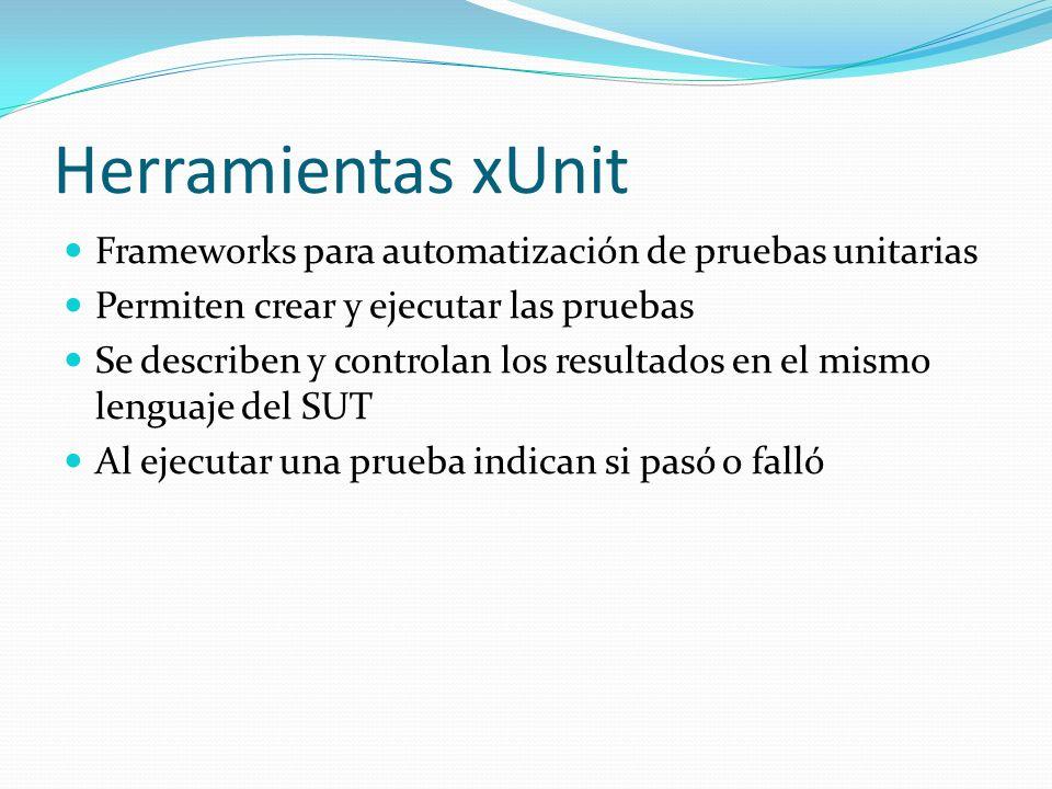 Herramientas xUnit Frameworks para automatización de pruebas unitarias Permiten crear y ejecutar las pruebas Se describen y controlan los resultados e