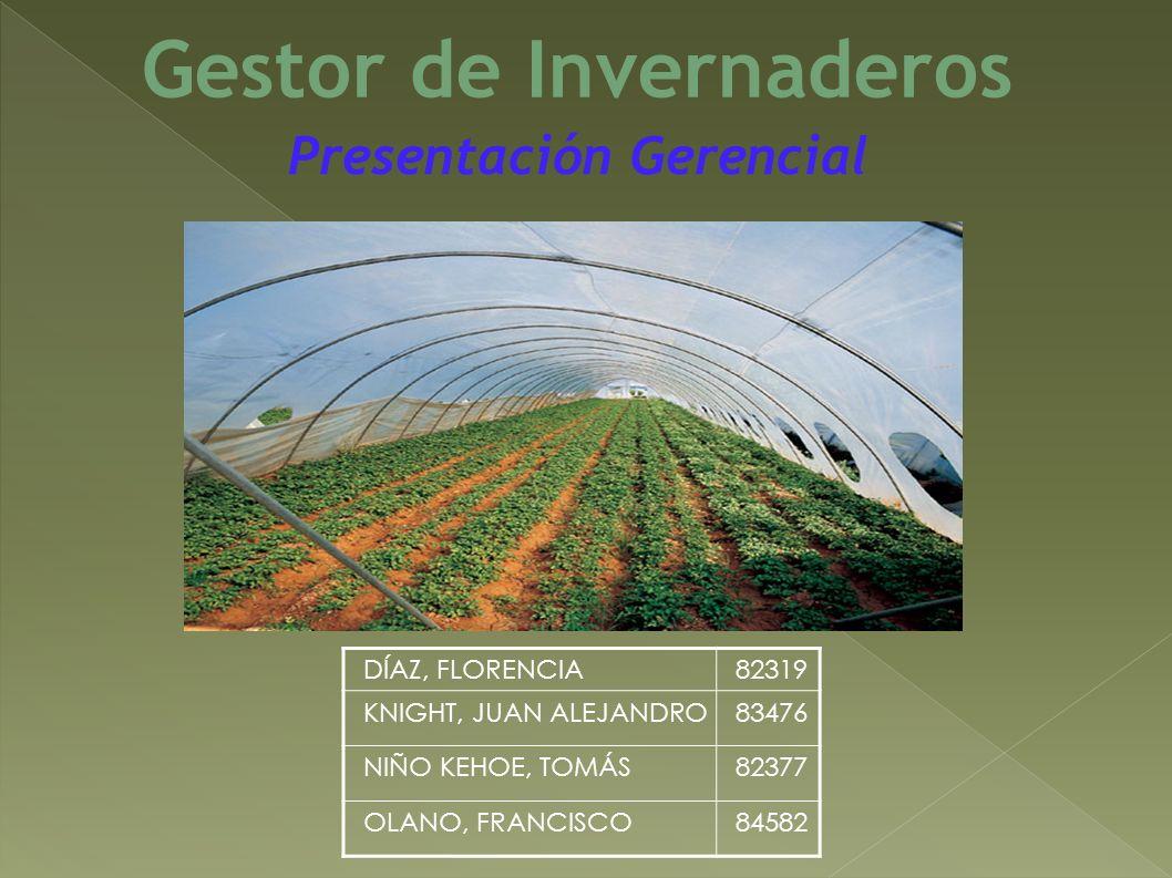 DÍAZ, FLORENCIA82319 KNIGHT, JUAN ALEJANDRO83476 NIÑO KEHOE, TOMÁS82377 OLANO, FRANCISCO84582 Gestor de Invernaderos Presentación Gerencial