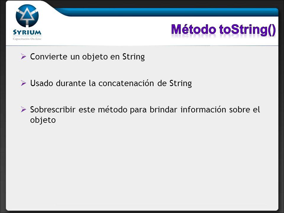Convierte un objeto en String Usado durante la concatenación de String Sobrescribir este método para brindar información sobre el objeto