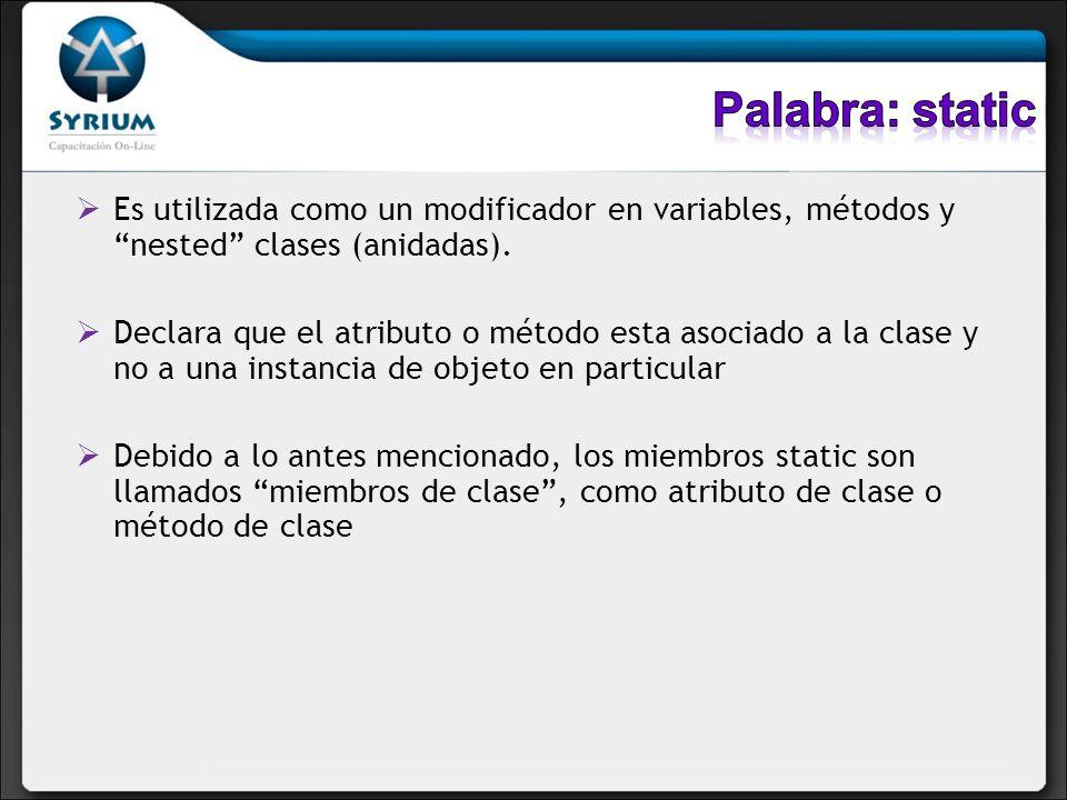 Es utilizada como un modificador en variables, métodos y nested clases (anidadas). Declara que el atributo o método esta asociado a la clase y no a un