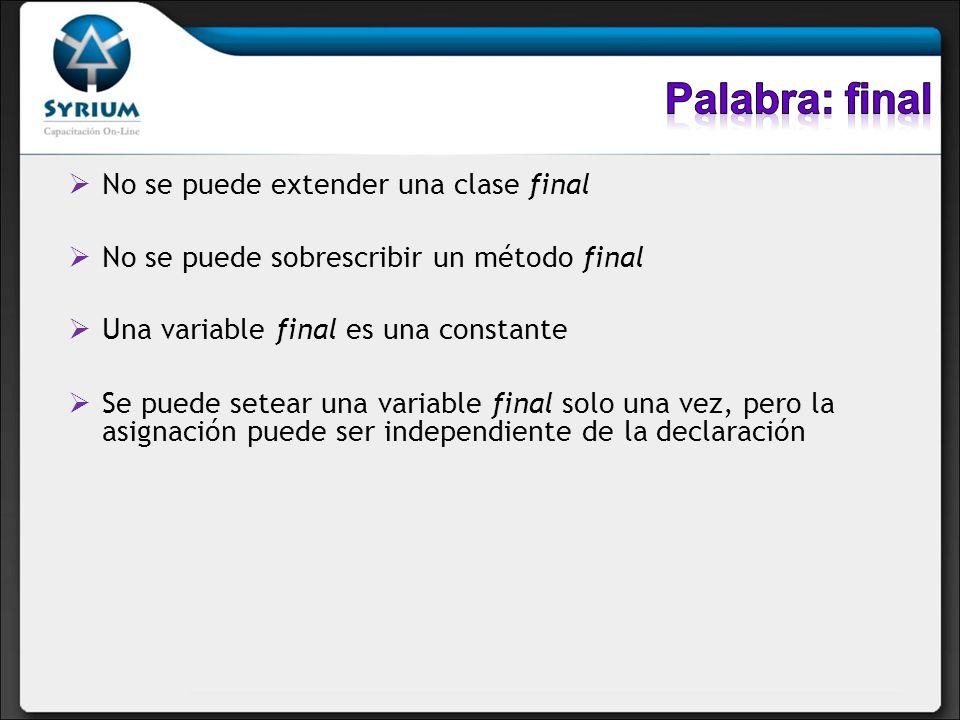 No se puede extender una clase final No se puede sobrescribir un método final Una variable final es una constante Se puede setear una variable final s