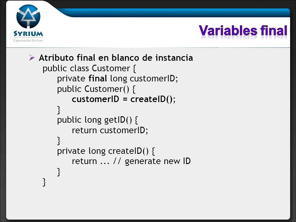 Atributo final en blanco de instancia public class Customer { private final long customerID; public Customer() { customerID = createID(); } public lon