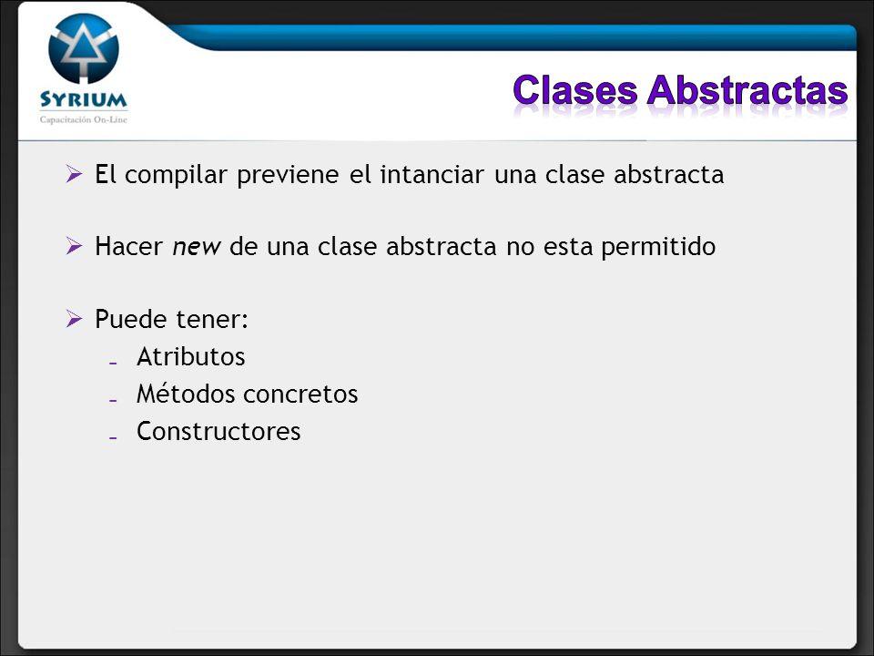 El compilar previene el intanciar una clase abstracta Hacer new de una clase abstracta no esta permitido Puede tener: Atributos Métodos concretos Cons