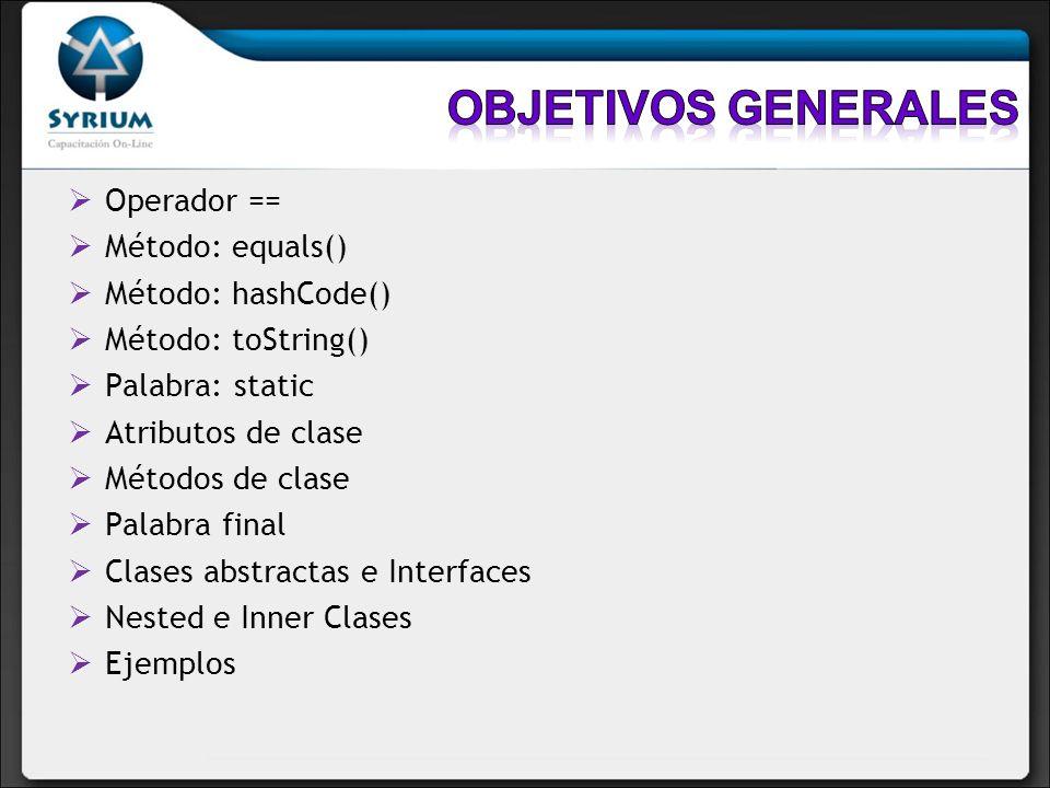 Operador == Método: equals() Método: hashCode() Método: toString() Palabra: static Atributos de clase Métodos de clase Palabra final Clases abstractas