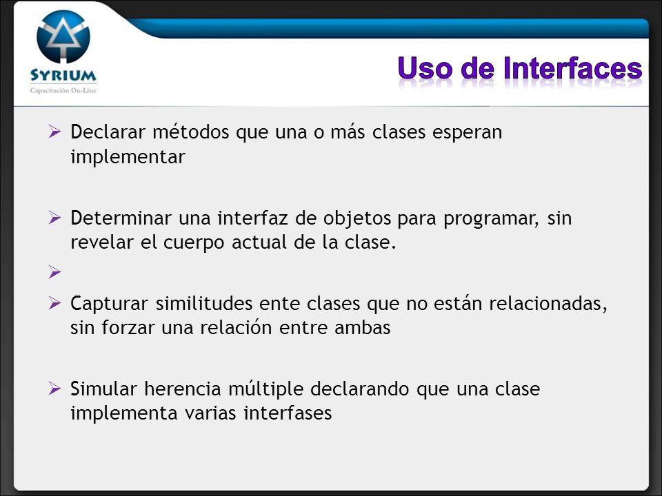 Declarar métodos que una o más clases esperan implementar Determinar una interfaz de objetos para programar, sin revelar el cuerpo actual de la clase.