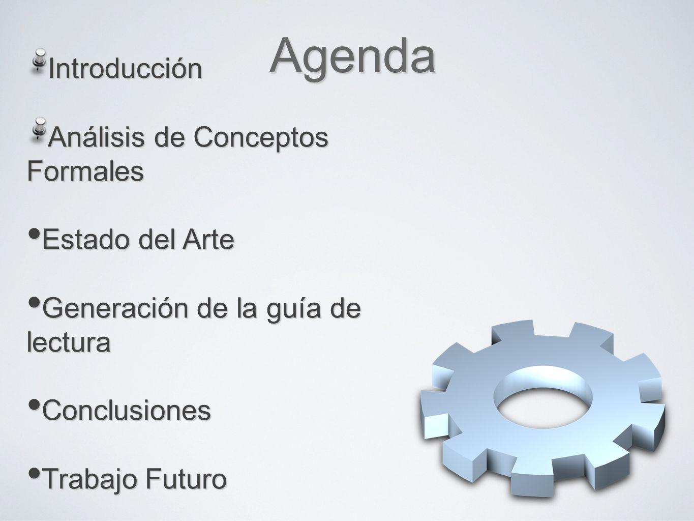Agenda Introducción Análisis de Conceptos Formales Estado del Arte Estado del Arte Generación de la guía de lectura Generación de la guía de lectura Conclusiones Conclusiones Trabajo Futuro Trabajo Futuro