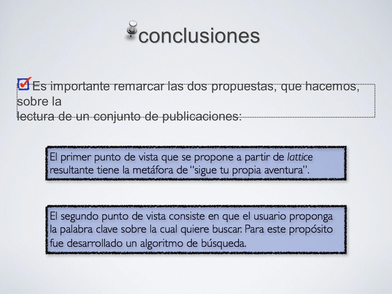 Es importante remarcar las dos propuestas, que hacemos, sobre la lectura de un conjunto de publicaciones: conclusiones