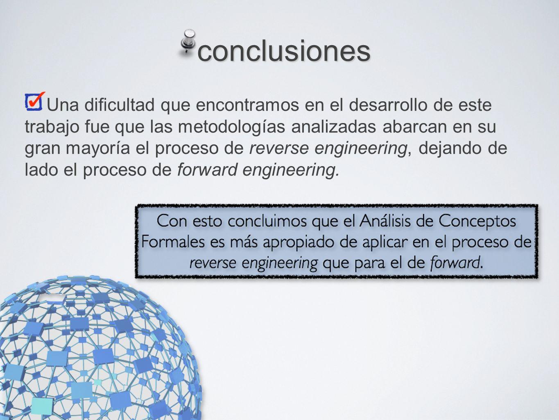 Una dicultad que encontramos en el desarrollo de este trabajo fue que las metodologías analizadas abarcan en su gran mayoría el proceso de reverse engineering, dejando de lado el proceso de forward engineering.