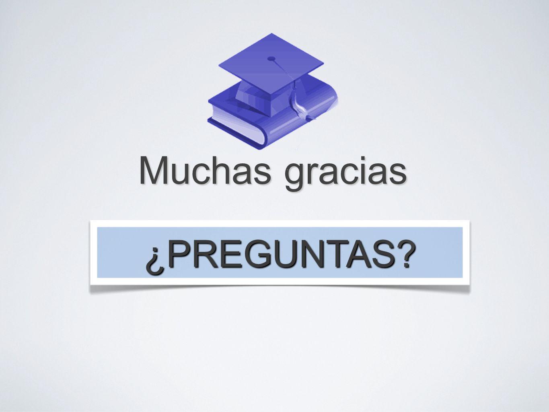Muchas gracias ¿PREGUNTAS
