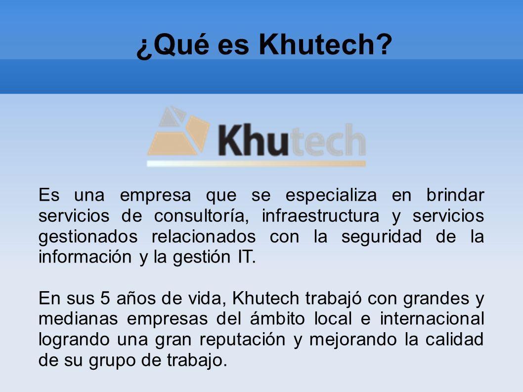 ¿Qué es Khutech? Es una empresa que se especializa en brindar servicios de consultoría, infraestructura y servicios gestionados relacionados con la se