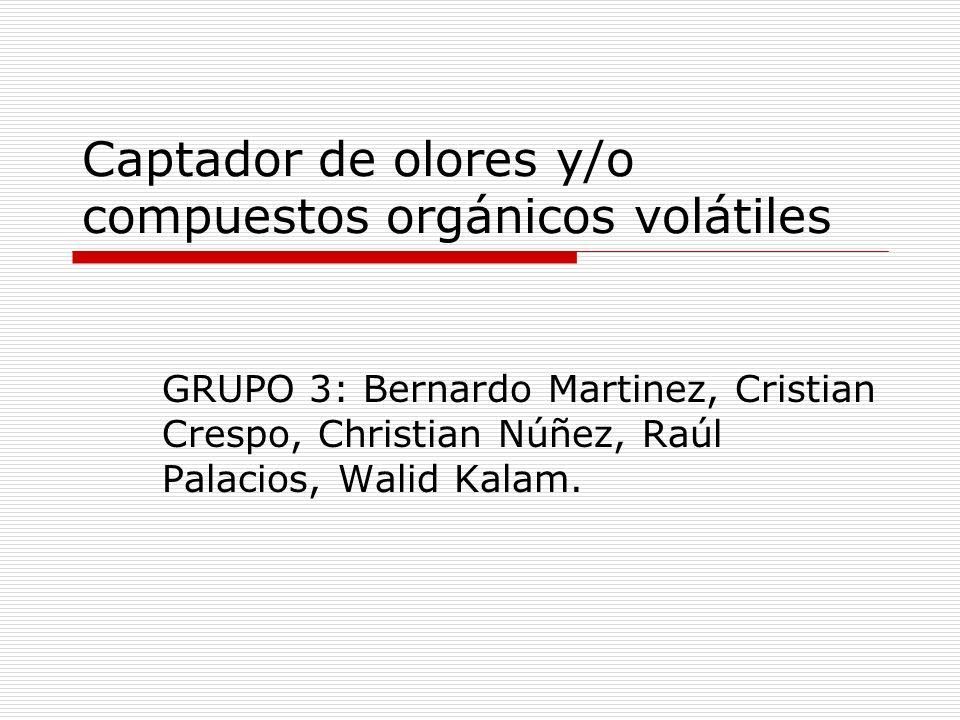 Captador de olores y/o compuestos orgánicos volátiles GRUPO 3: Bernardo Martinez, Cristian Crespo, Christian Núñez, Raúl Palacios, Walid Kalam.