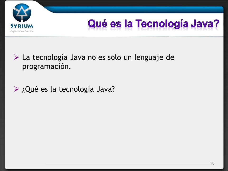 La tecnología Java no es solo un lenguaje de programación. ¿Qué es la tecnología Java? 10