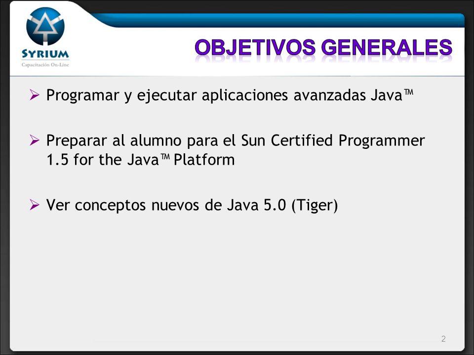 Programar y ejecutar aplicaciones avanzadas Java Preparar al alumno para el Sun Certified Programmer 1.5 for the Java Platform Ver conceptos nuevos de