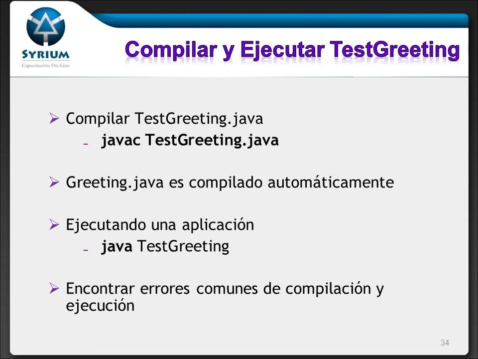 Compilar TestGreeting.java javac TestGreeting.java Greeting.java es compilado automáticamente Ejecutando una aplicación java TestGreeting Encontrar er