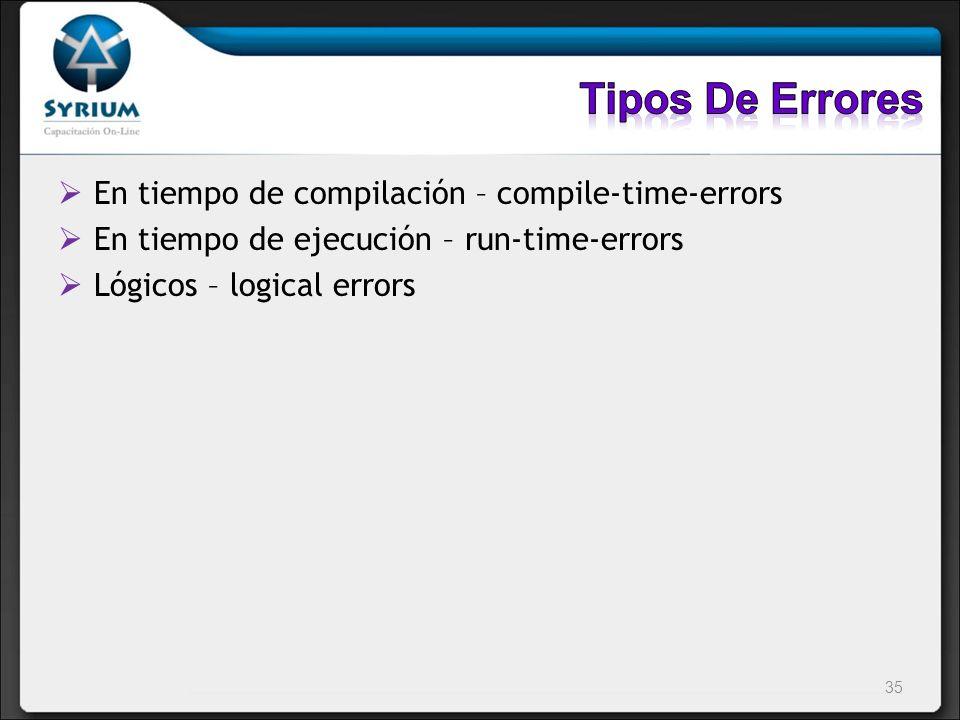 En tiempo de compilación – compile-time-errors En tiempo de ejecución – run-time-errors Lógicos – logical errors 35