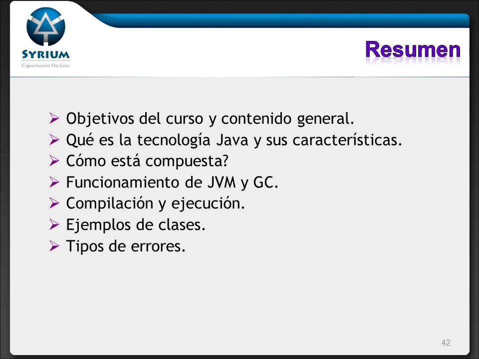 Objetivos del curso y contenido general. Qué es la tecnología Java y sus características. Cómo está compuesta? Funcionamiento de JVM y GC. Compilación