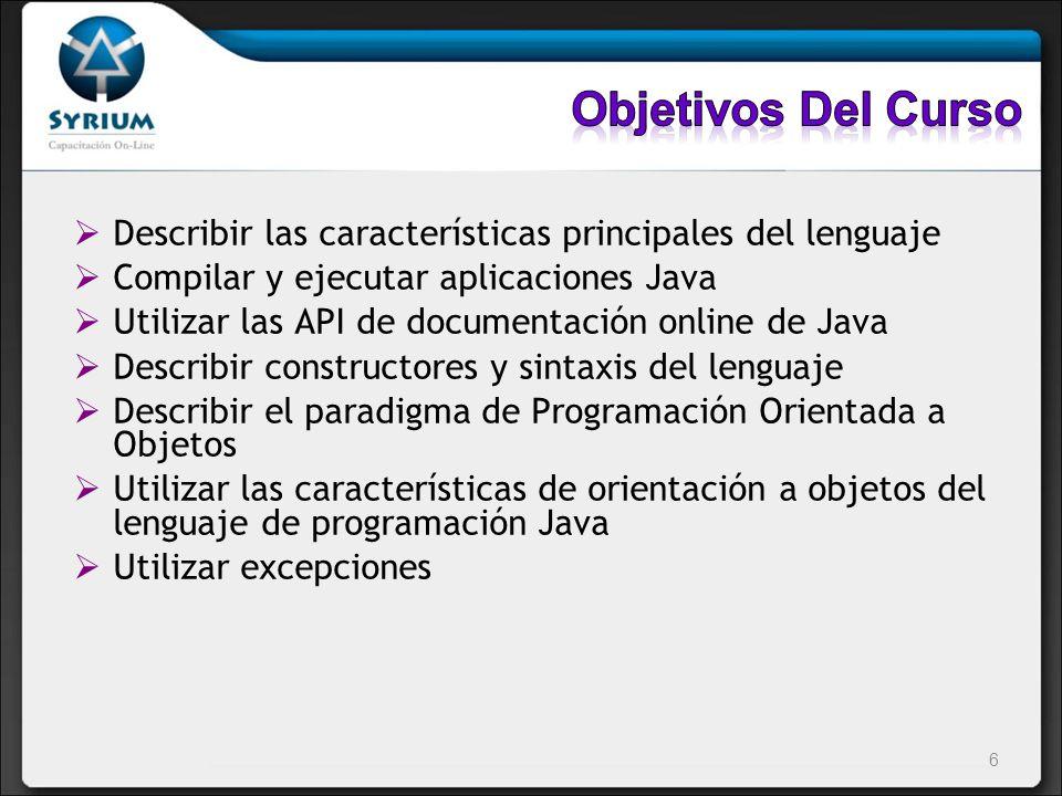 Describir las características principales del lenguaje Compilar y ejecutar aplicaciones Java Utilizar las API de documentación online de Java Describi