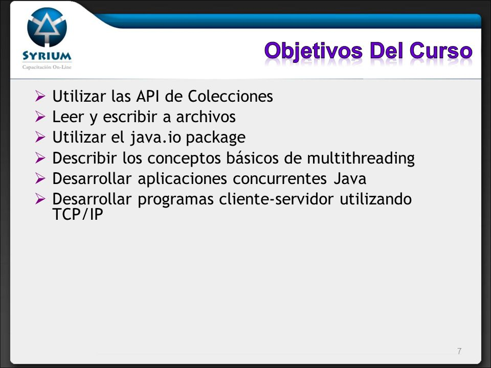 Utilizar las API de Colecciones Leer y escribir a archivos Utilizar el java.io package Describir los conceptos básicos de multithreading Desarrollar a