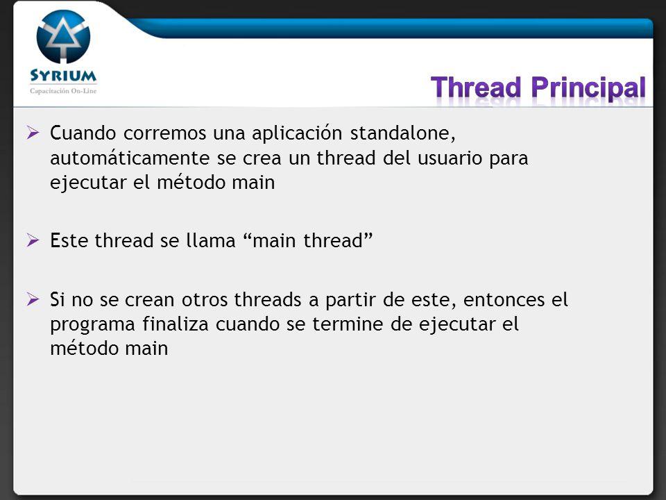 Cuando corremos una aplicación standalone, automáticamente se crea un thread del usuario para ejecutar el método main Este thread se llama main thread