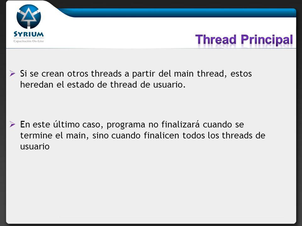 Si se crean otros threads a partir del main thread, estos heredan el estado de thread de usuario. En este último caso, programa no finalizará cuando s