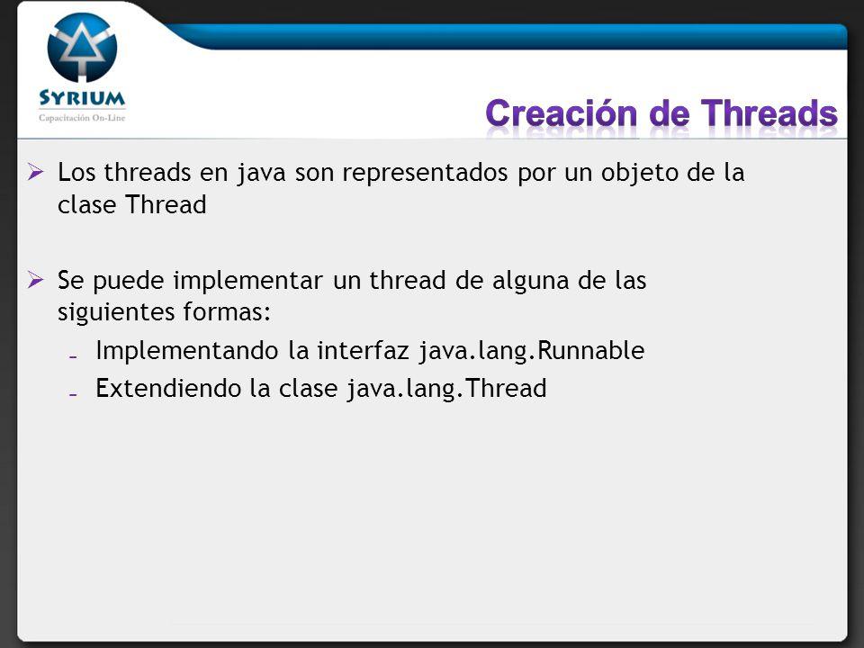 Los threads en java son representados por un objeto de la clase Thread Se puede implementar un thread de alguna de las siguientes formas: Implementand