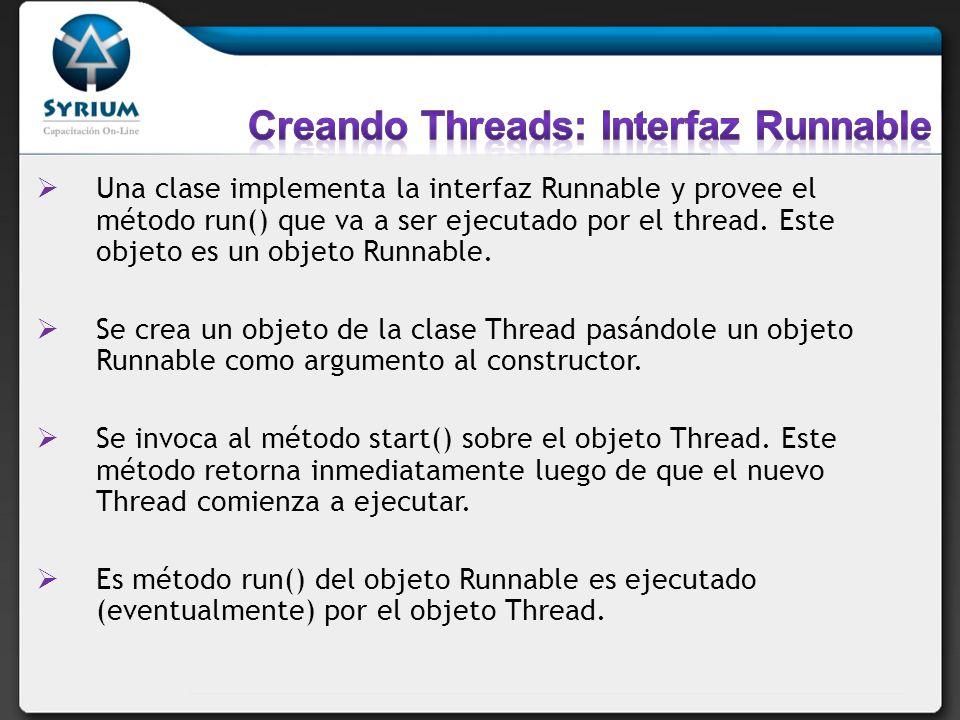 Una clase implementa la interfaz Runnable y provee el método run() que va a ser ejecutado por el thread. Este objeto es un objeto Runnable. Se crea un