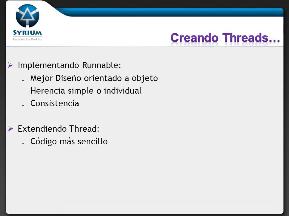 Implementando Runnable: Mejor Diseño orientado a objeto Herencia simple o individual Consistencia Extendiendo Thread: Código más sencillo