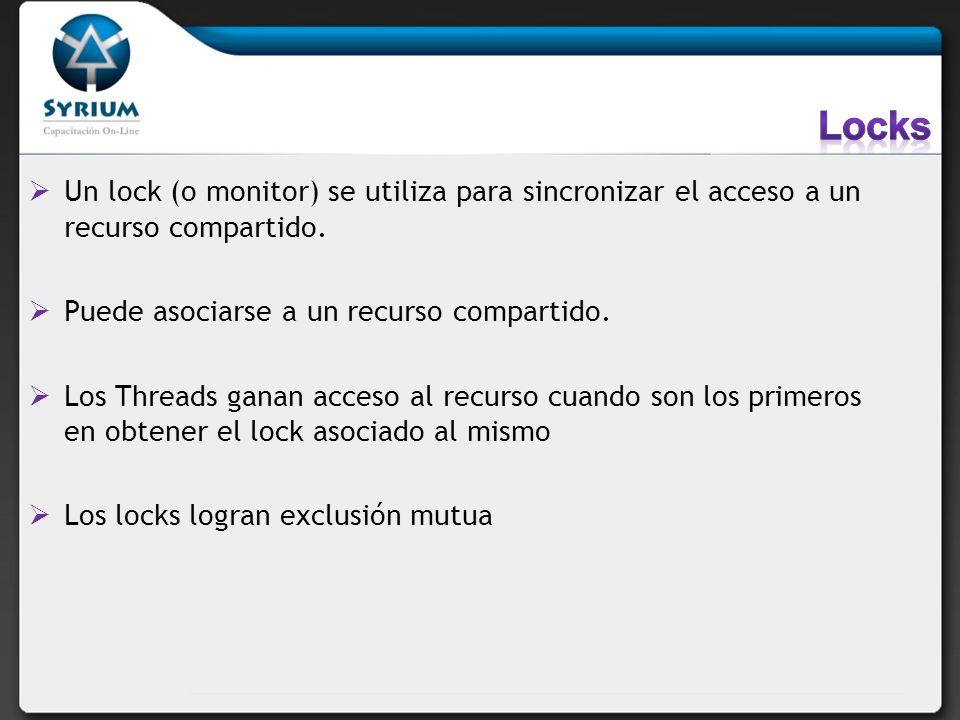Un lock (o monitor) se utiliza para sincronizar el acceso a un recurso compartido. Puede asociarse a un recurso compartido. Los Threads ganan acceso a