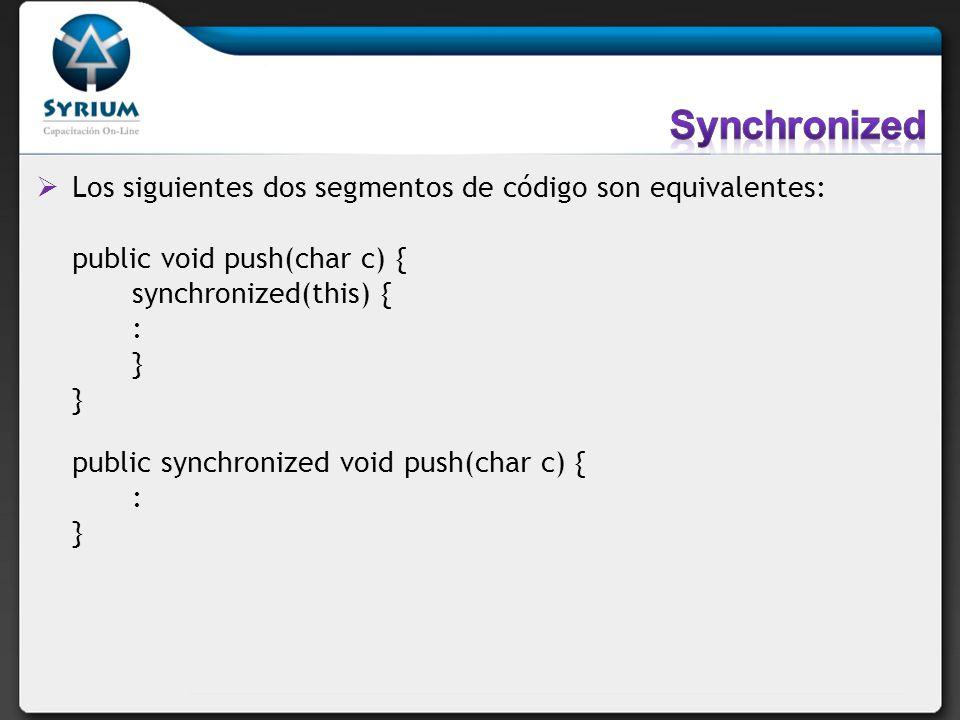 Los siguientes dos segmentos de código son equivalentes: public void push(char c) { synchronized(this) { : } public synchronized void push(char c) { :