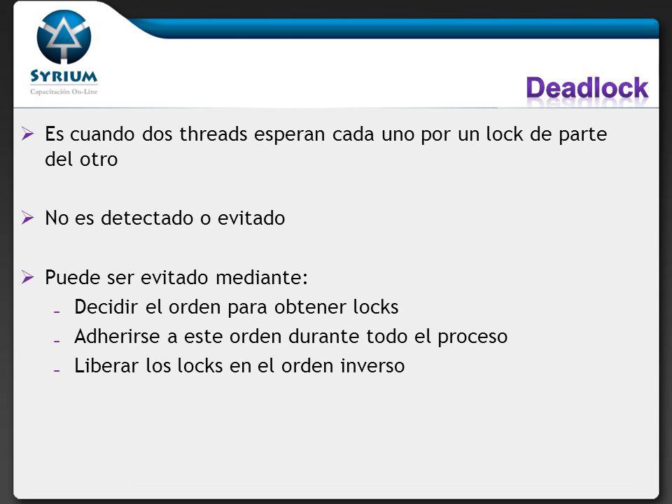 Es cuando dos threads esperan cada uno por un lock de parte del otro No es detectado o evitado Puede ser evitado mediante: Decidir el orden para obten