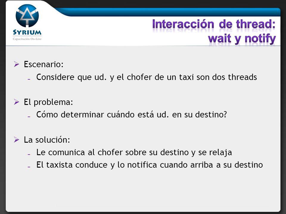 Escenario: Considere que ud. y el chofer de un taxi son dos threads El problema: Cómo determinar cuándo está ud. en su destino? La solución: Le comuni
