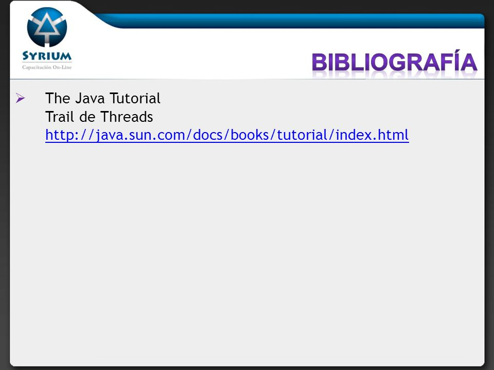 The Java Tutorial Trail de Threads http://java.sun.com/docs/books/tutorial/index.html http://java.sun.com/docs/books/tutorial/index.html