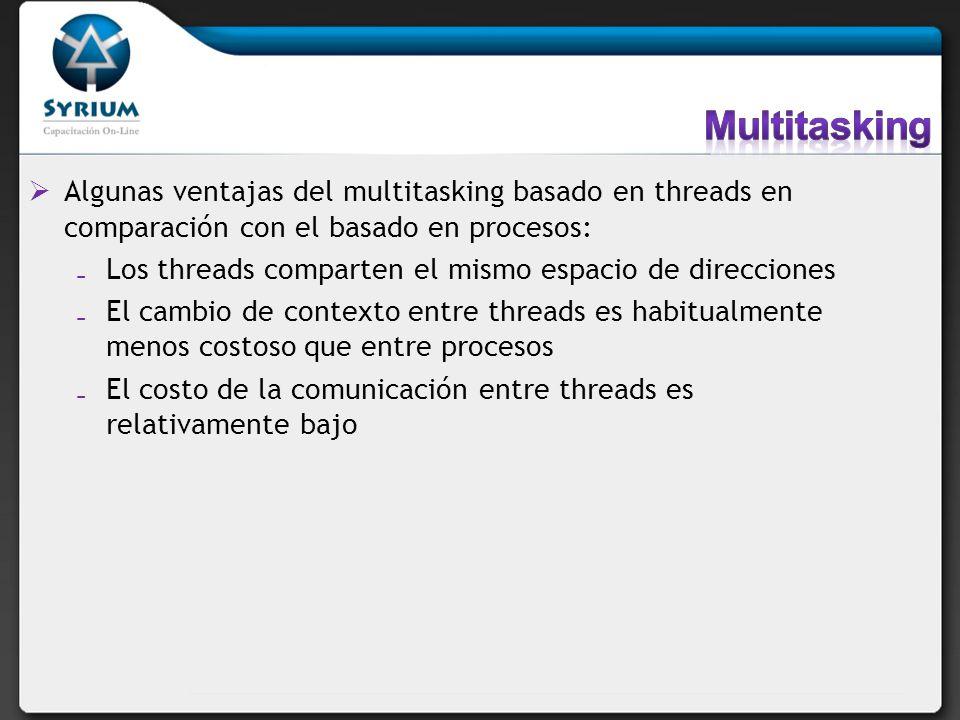 Algunas ventajas del multitasking basado en threads en comparación con el basado en procesos: Los threads comparten el mismo espacio de direcciones El