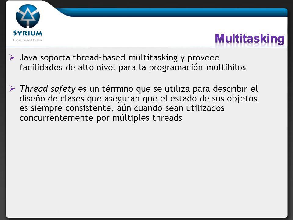 Java soporta thread-based multitasking y proveee facilidades de alto nivel para la programación multihilos Thread safety es un término que se utiliza