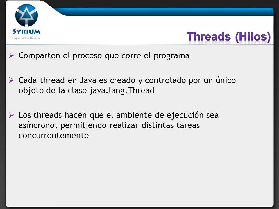 Comparten el proceso que corre el programa Cada thread en Java es creado y controlado por un único objeto de la clase java.lang.Thread Los threads hac