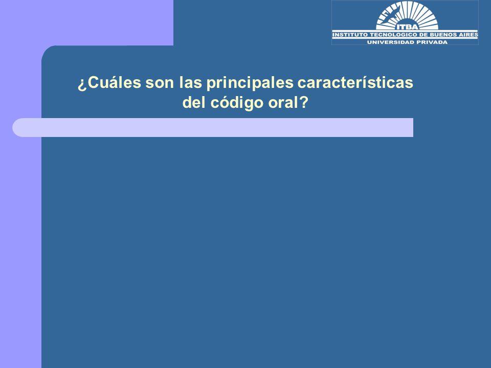 ¿Cuáles son las principales características del código oral?