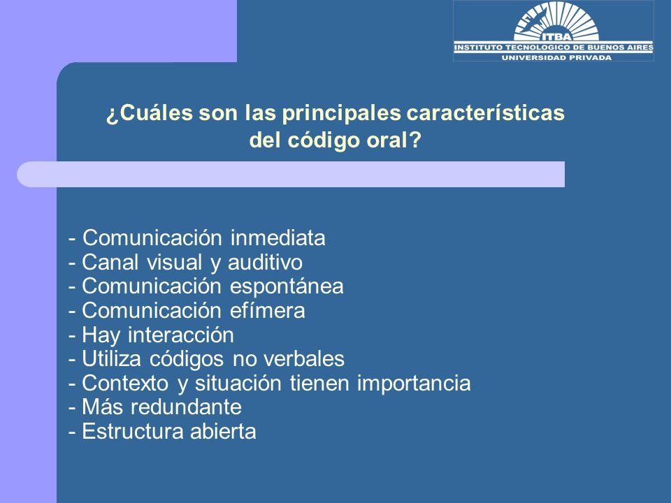 - Comunicación inmediata - Canal visual y auditivo - Comunicación espontánea - Comunicación efímera - Hay interacción - Utiliza códigos no verbales -