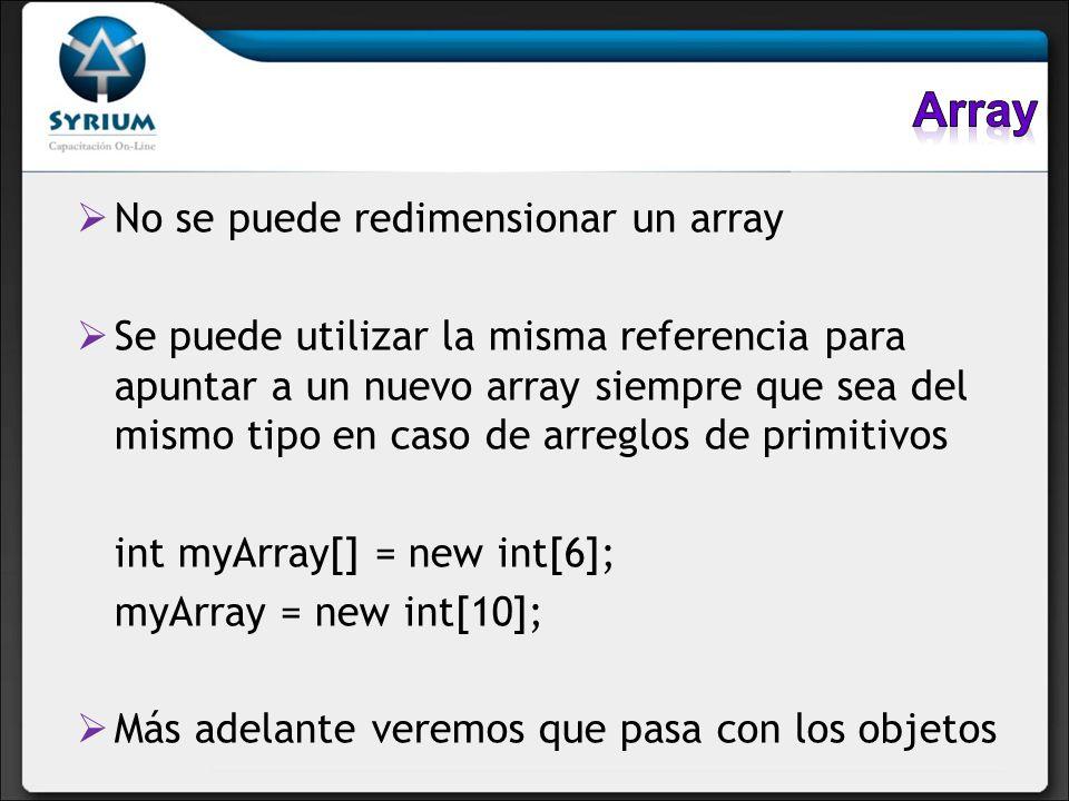 No se puede redimensionar un array Se puede utilizar la misma referencia para apuntar a un nuevo array siempre que sea del mismo tipo en caso de arreg