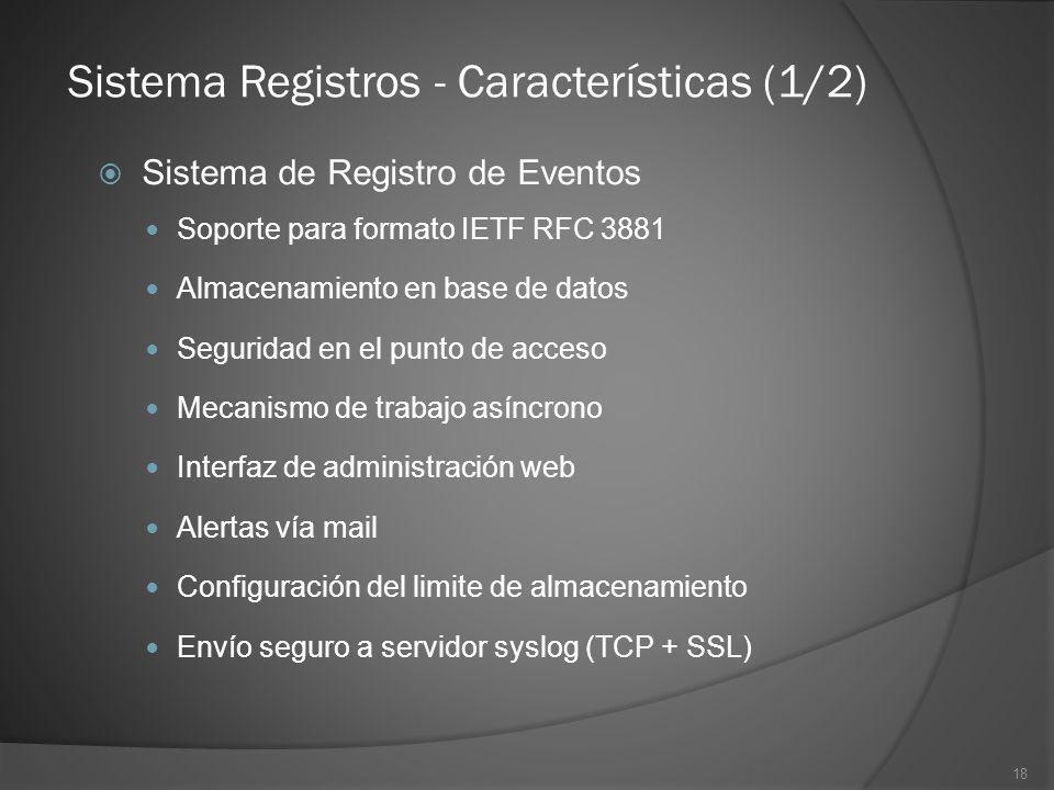 18 Sistema Registros - Características (1/2) Sistema de Registro de Eventos Soporte para formato IETF RFC 3881 Almacenamiento en base de datos Segurid